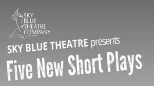 Sky Blue Theatre - Five New Short Plays - Brockley Jack Studio Theatre, London
