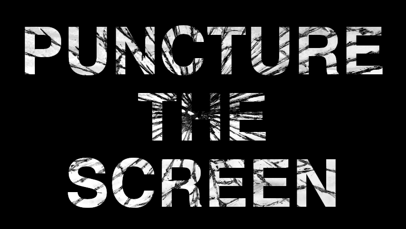 Puncture the Screen