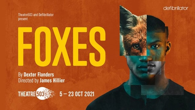 Foxes by Dexter Flanders at Theatre503